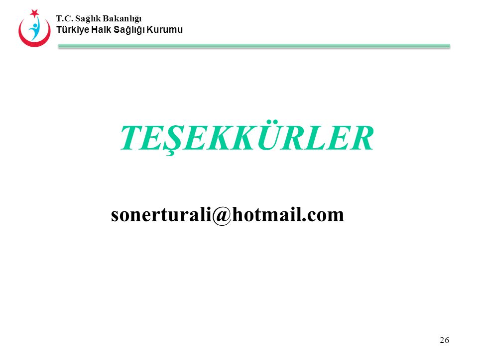 T.C. Sağlık Bakanlığı Türkiye Halk Sağlığı Kurumu TEŞEKKÜRLER sonerturali@hotmail.com 26