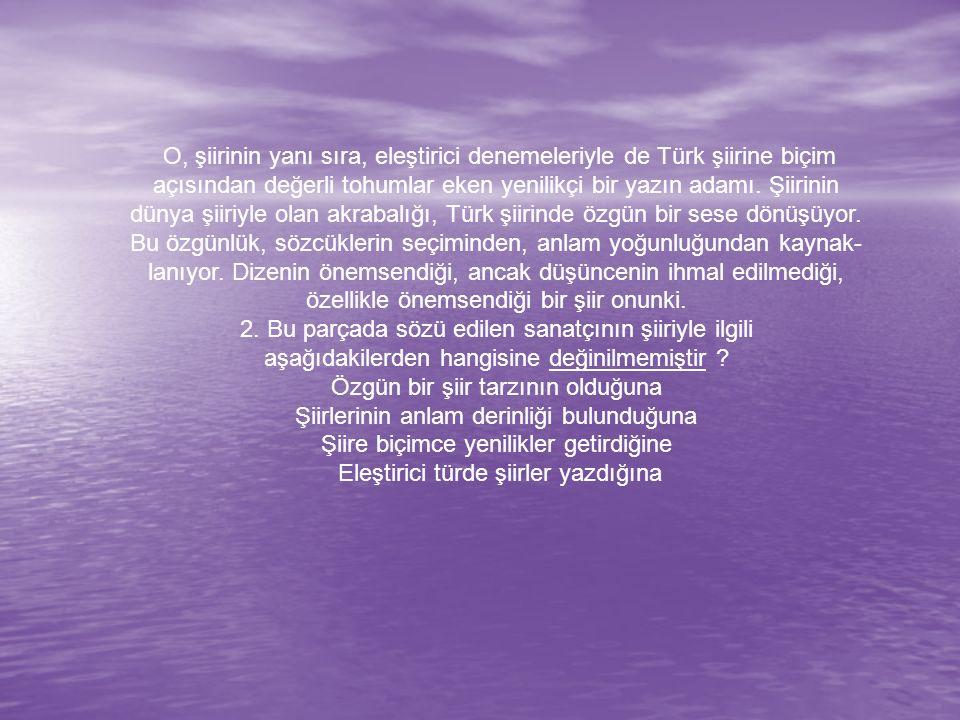 O, şiirinin yanı sıra, eleştirici denemeleriyle de Türk şiirine biçim açısından değerli tohumlar eken yenilikçi bir yazın adamı.