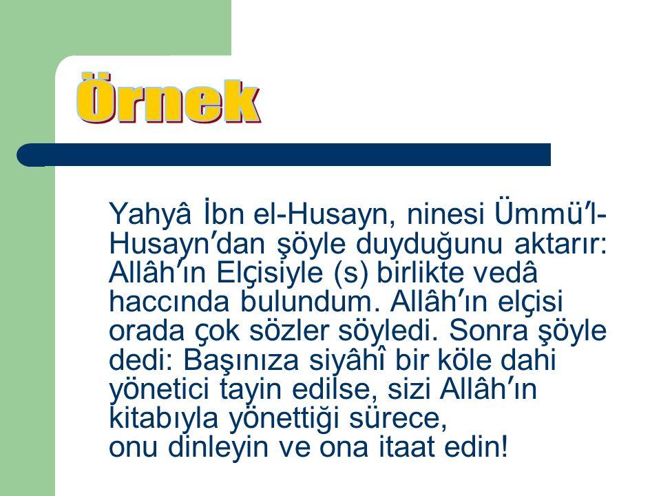 Yahyâ İbn el-Husayn, ninesi Ü mm ü' l- Husayn ' dan ş ö yle duyduğunu aktarır: Allâh ' ın El ç isiyle (s) birlikte vedâ haccında bulundum. Allâh ' ın