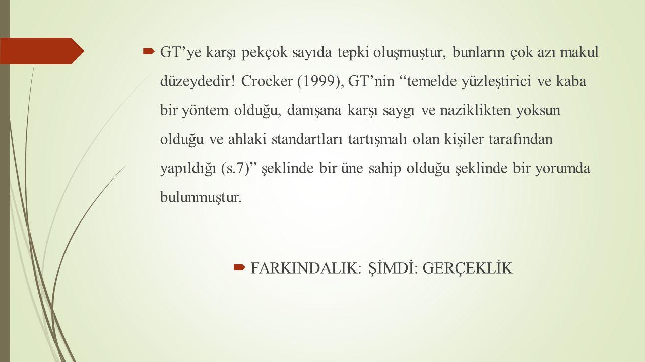 """ GT'ye karşı pekçok sayıda tepki oluşmuştur, bunların çok azı makul düzeydedir! Crocker (1999), GT'nin """"temelde yüzleştirici ve kaba bir yöntem olduğ"""