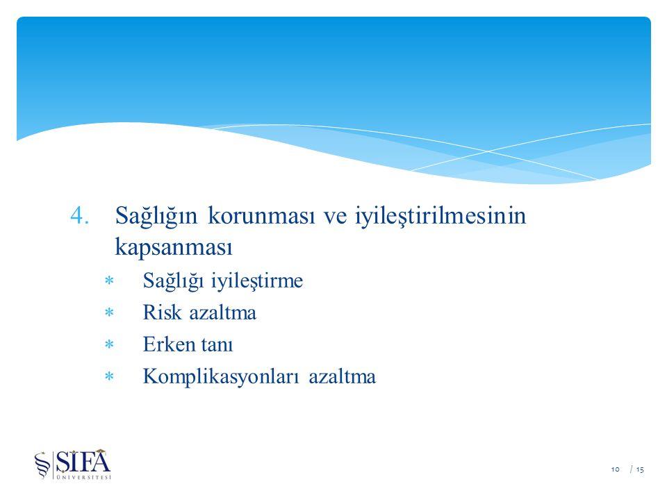 4.Sağlığın korunması ve iyileştirilmesinin kapsanması  Sağlığı iyileştirme  Risk azaltma  Erken tanı  Komplikasyonları azaltma / 1510