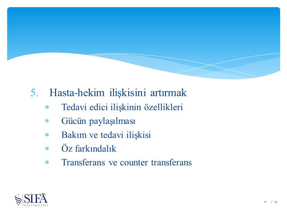 5.Hasta-hekim ilişkisini artırmak  Tedavi edici ilişkinin özellikleri  Gücün paylaşılması  Bakım ve tedavi ilişkisi  Öz farkındalık  Transferans ve counter transferans / 1511