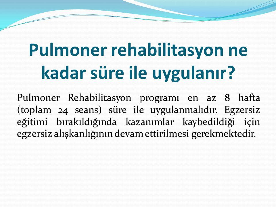 Pulmoner rehabilitasyon ne kadar süre ile uygulanır? Pulmoner Rehabilitasyon programı en az 8 hafta (toplam 24 seans) süre ile uygulanmalıdır. Egzersi