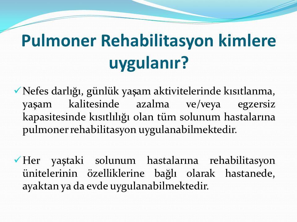Pulmoner Rehabilitasyon kimlere uygulanır? Nefes darlığı, günlük yaşam aktivitelerinde kısıtlanma, yaşam kalitesinde azalma ve/veya egzersiz kapasites