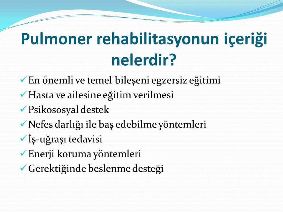Pulmoner rehabilitasyonun içeriği nelerdir? En önemli ve temel bileşeni egzersiz eğitimi Hasta ve ailesine eğitim verilmesi Psikososyal destek Nefes d