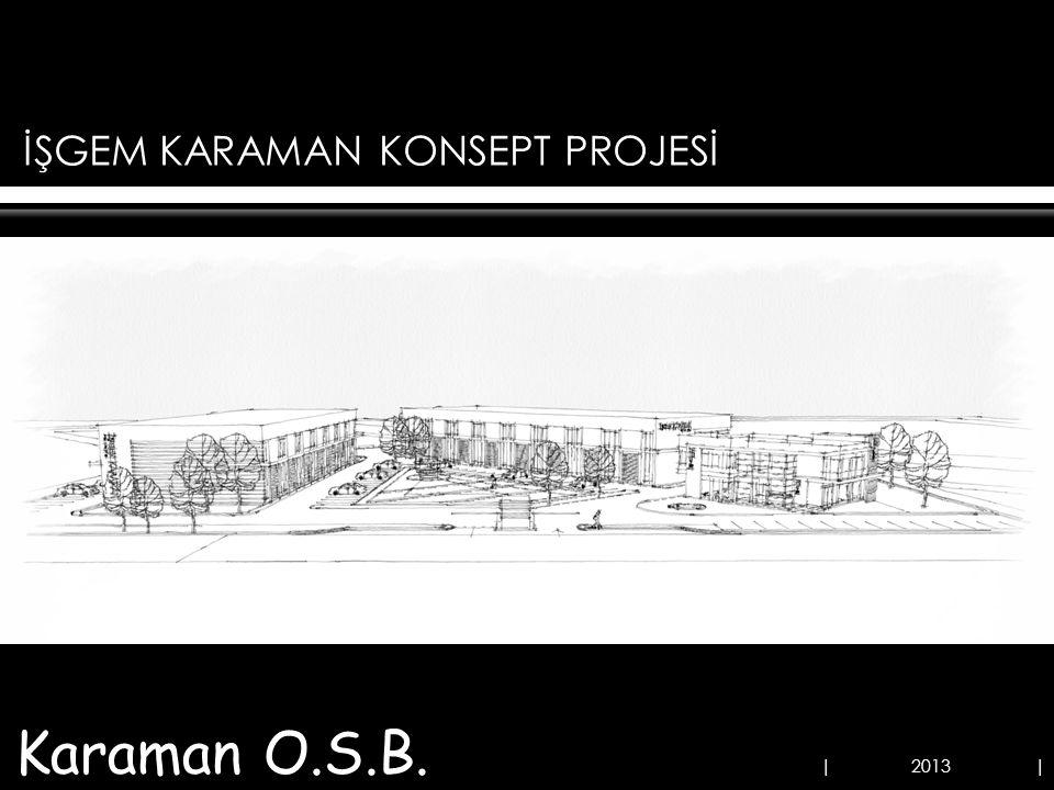 İŞGEM KARAMAN KONSEPT PROJESİ Karaman O.S.B. | 2013 | KONYA