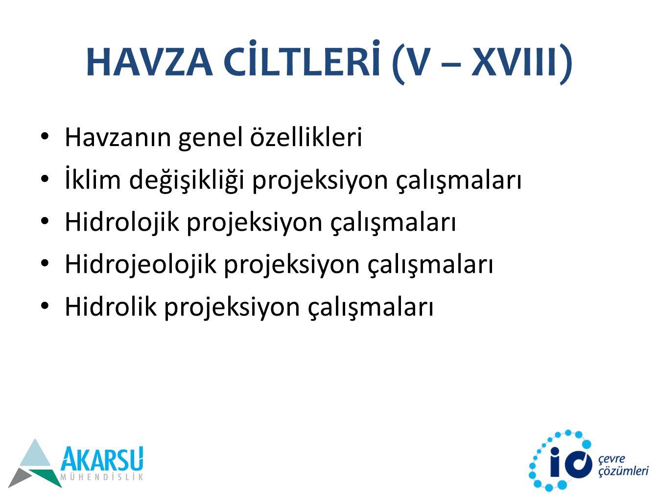 HAVZA CİLTLERİ (V – XVIII) Havzanın genel özellikleri İklim değişikliği projeksiyon çalışmaları Hidrolojik projeksiyon çalışmaları Hidrojeolojik projeksiyon çalışmaları Hidrolik projeksiyon çalışmaları