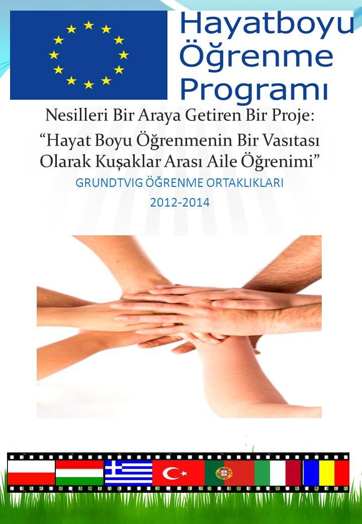 Nesilleri Bir Araya Getiren Bir Proje: Hayat Boyu Öğrenmenin Bir Vasıtası Olarak Kuşaklar Arası Aile Öğrenimi GRUNDTVIG ÖĞRENME ORTAKLIKLARI 2012-2014