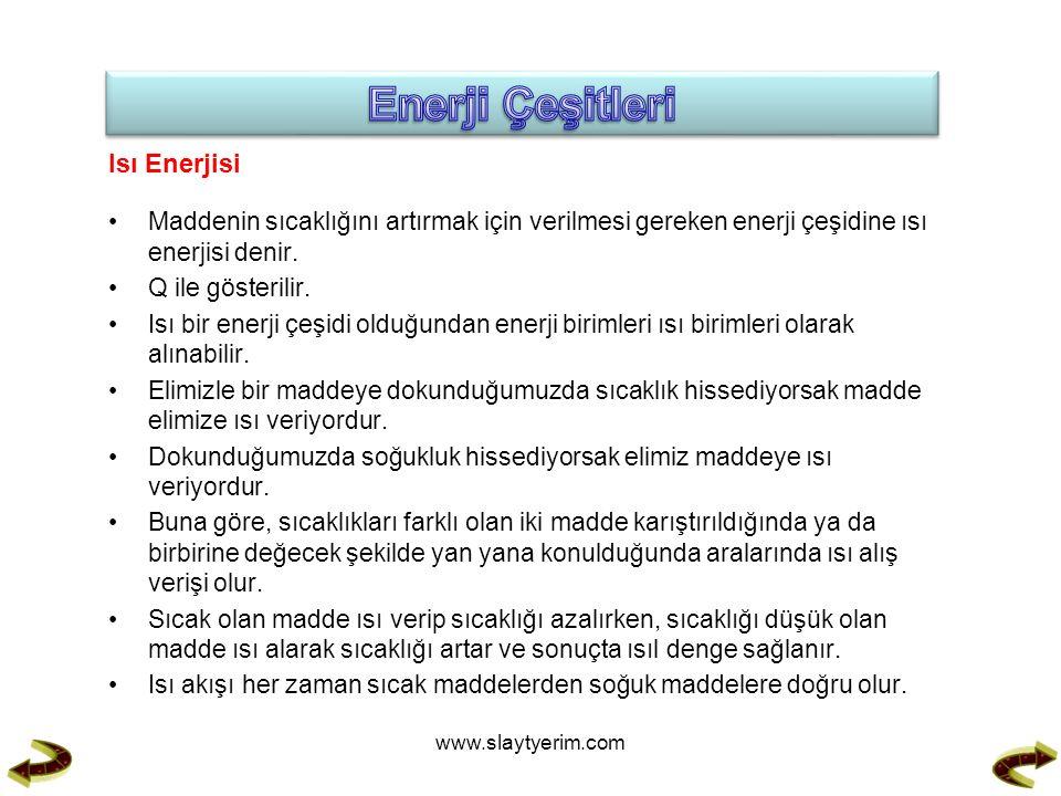 Isı Enerjisi Maddenin sıcaklığını artırmak için verilmesi gereken enerji çeşidine ısı enerjisi denir.