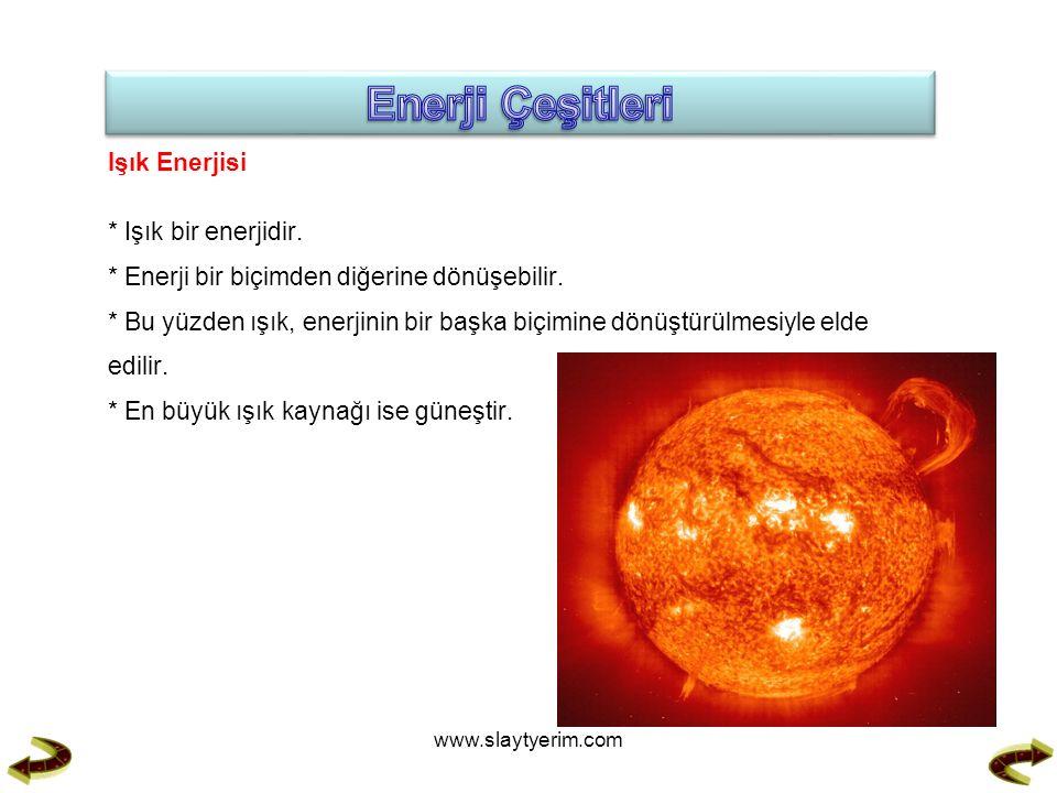 Işık Enerjisi * Işık bir enerjidir. * Enerji bir biçimden diğerine dönüşebilir.