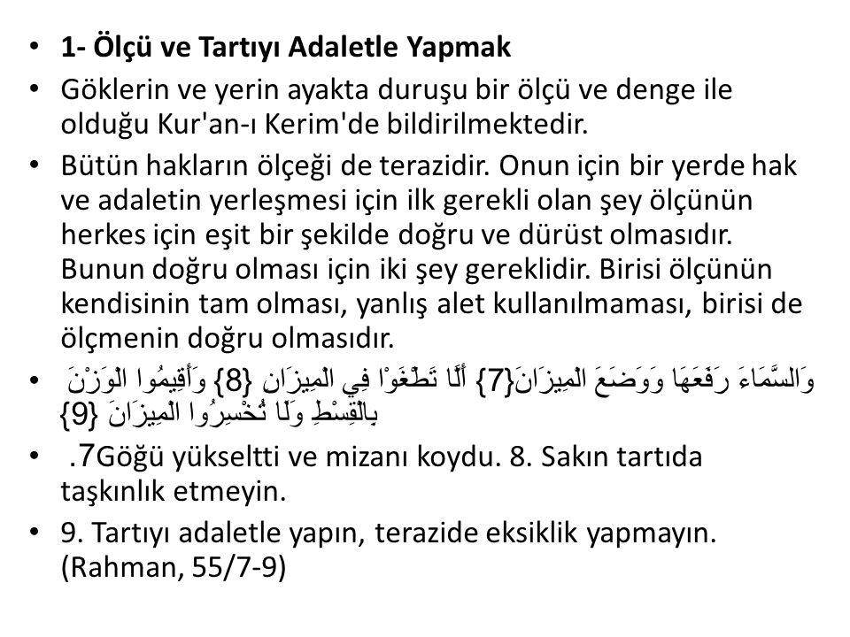 1- Ölçü ve Tartıyı Adaletle Yapmak Göklerin ve yerin ayakta duruşu bir ölçü ve denge ile olduğu Kur an-ı Kerim de bildirilmektedir.