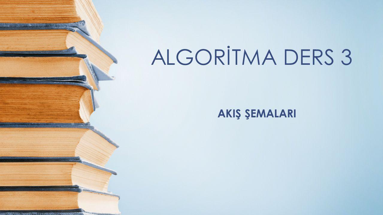 Akış Diyagramları (Şemaları) Algoritmanın, görsel olarak simge ya da sembollerle ifade edilmiş şekline akış şemaları veya FLOWCHART adı verilir.