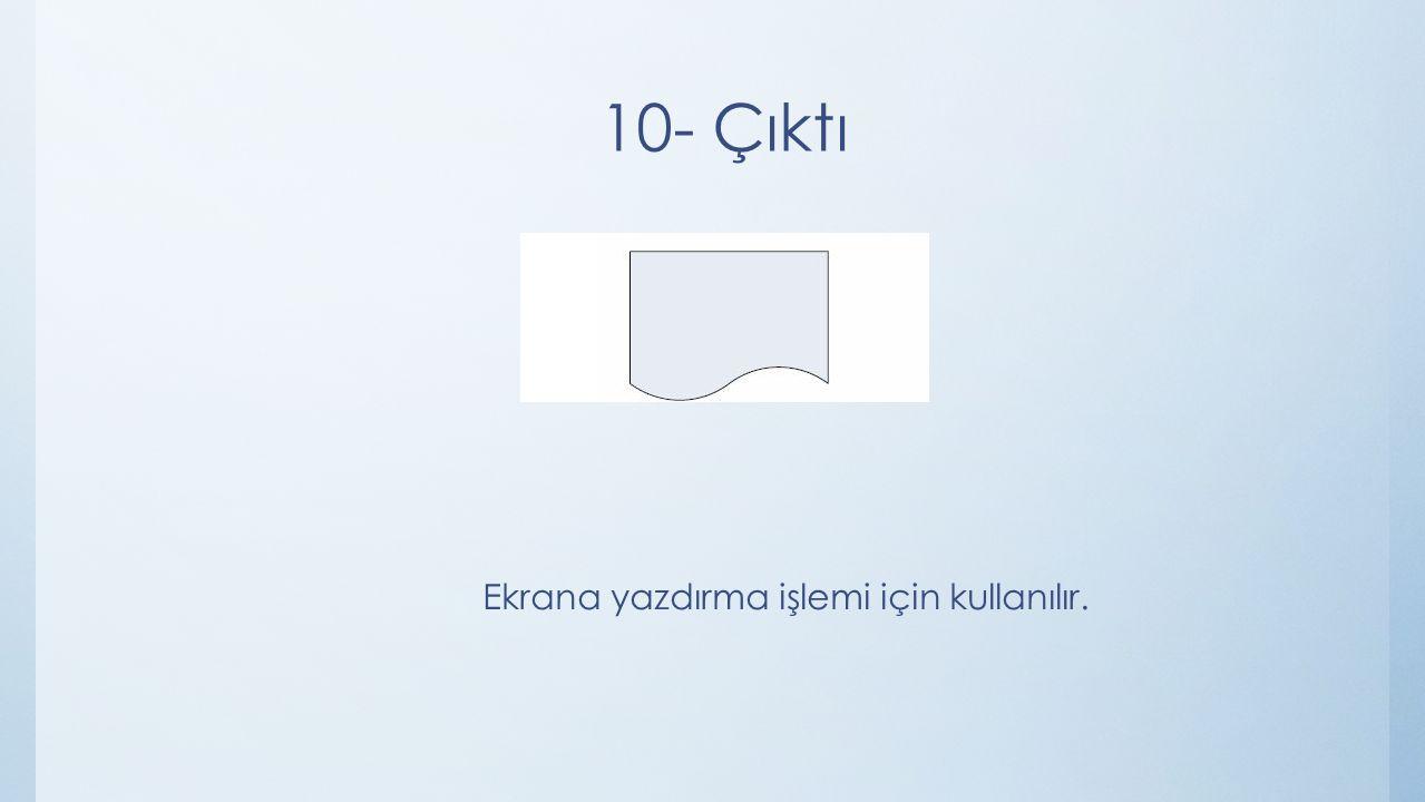 10- Çıktı Ekrana yazdırma işlemi için kullanılır.