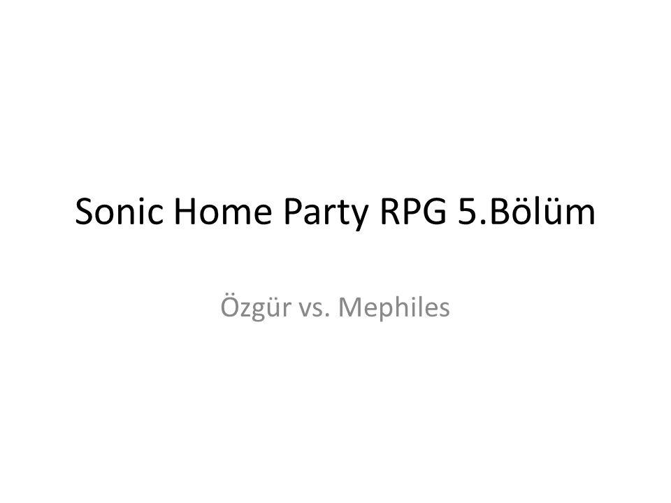 Sonic Home Party RPG 5.Bölüm Özgür vs. Mephiles