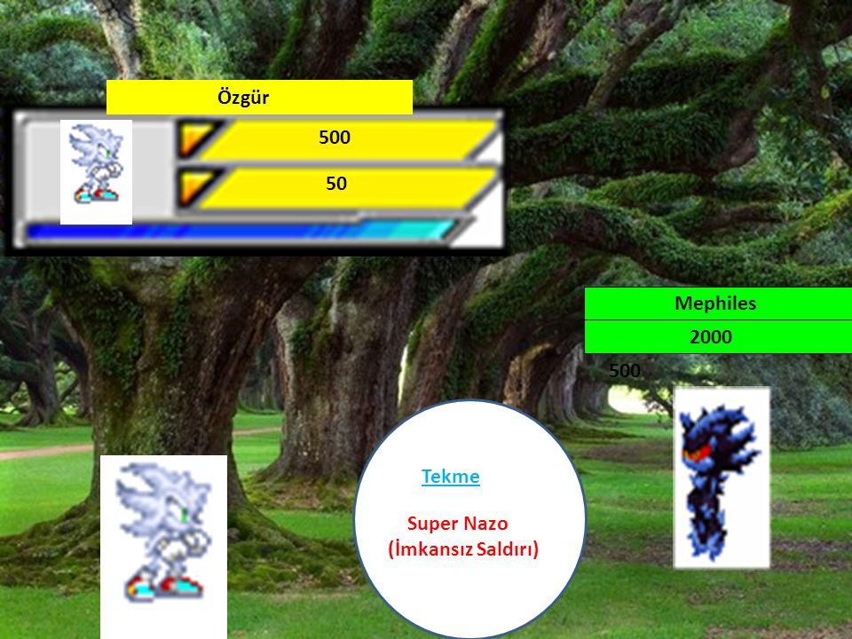 1000 100 500 Özgür 2000 Mephiles 500 50 Tekme Super Nazo (İmkansız Saldırı)