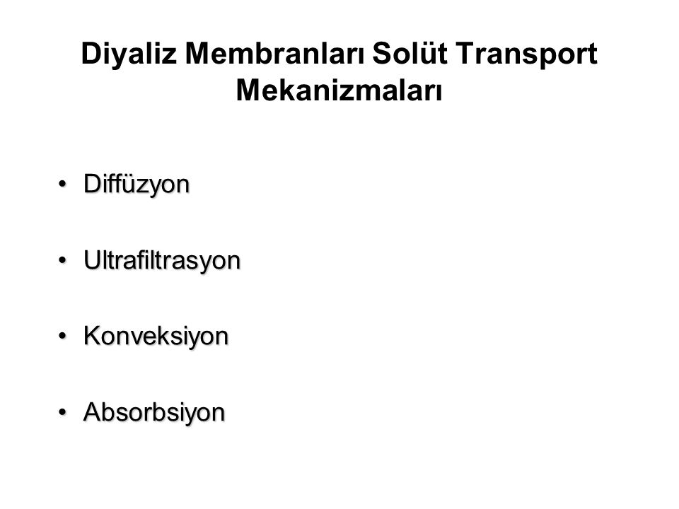 Diyaliz Membranları Solüt Transport Mekanizmaları DiffüzyonDiffüzyon UltrafiltrasyonUltrafiltrasyon KonveksiyonKonveksiyon AbsorbsiyonAbsorbsiyon