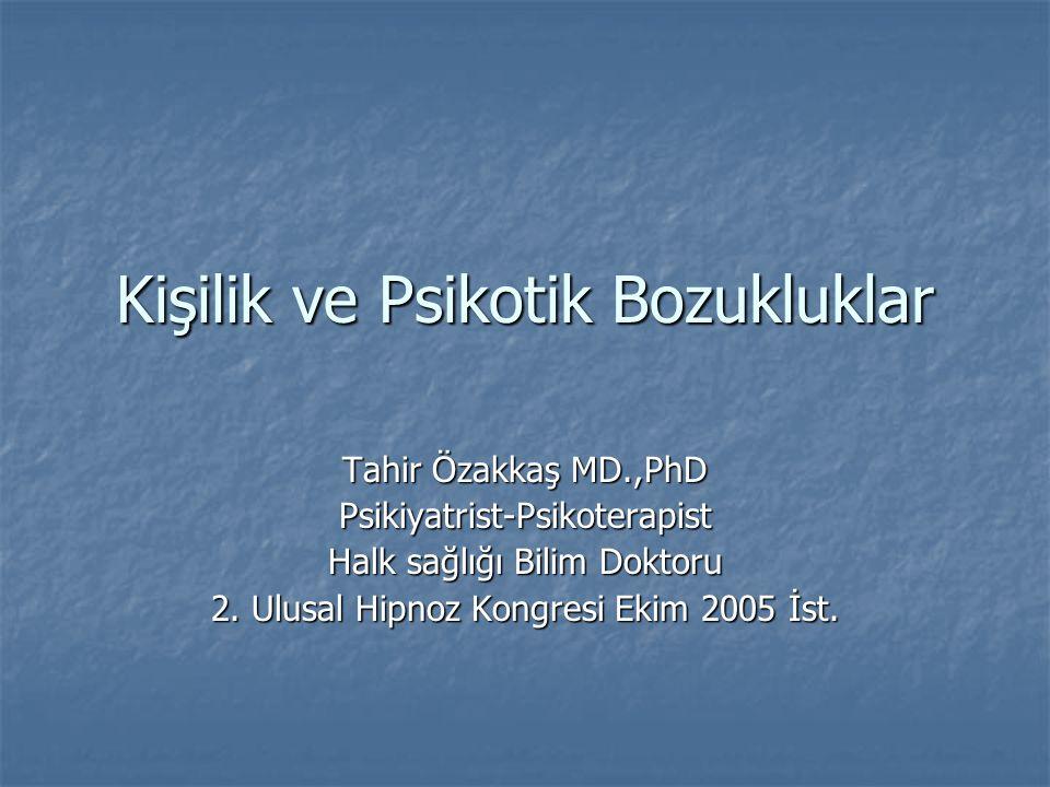 Kişilik ve Psikotik Bozukluklar Tahir Özakkaş MD.,PhD Psikiyatrist-Psikoterapist Halk sağlığı Bilim Doktoru 2.