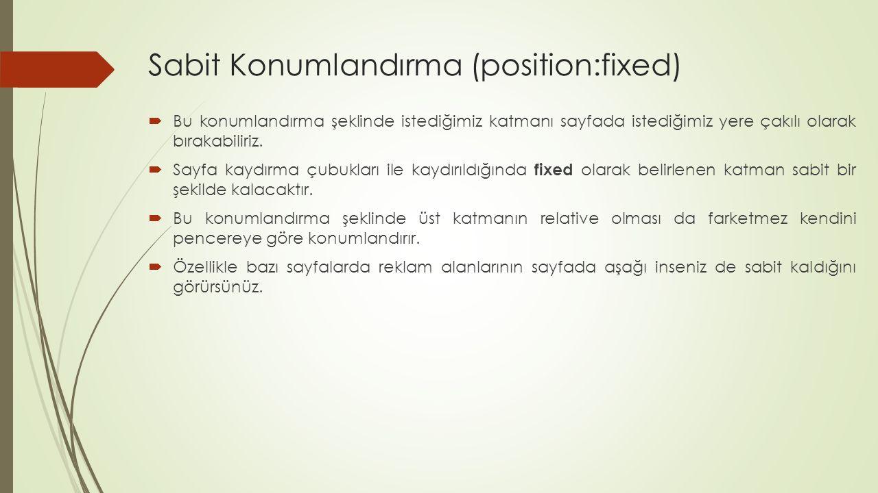 Sabit Konumlandırma (position:fixed)  Bu konumlandırma şeklinde istediğimiz katmanı sayfada istediğimiz yere çakılı olarak bırakabiliriz.