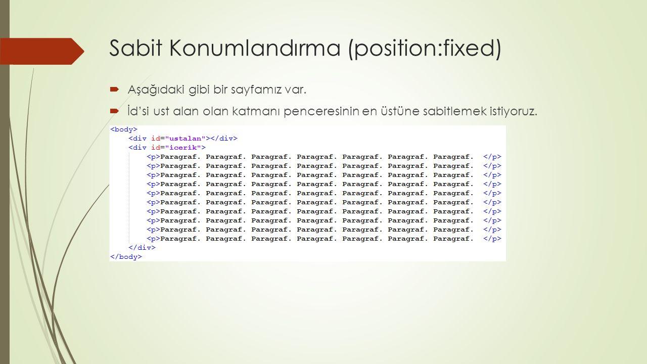 Sabit Konumlandırma (position:fixed)  Aşağıdaki biçim özelliklerini uygulayın:  Pembe katmanın bulunduğu noktada sabit kaldığını yazıların bu katmanın altından kaydığını görmekteyiz.