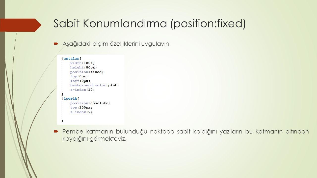 Sabit Konumlandırma (position:fixed)  Aşağıdaki biçim özelliklerini uygulayın:  Pembe katmanın bulunduğu noktada sabit kaldığını yazıların bu katman