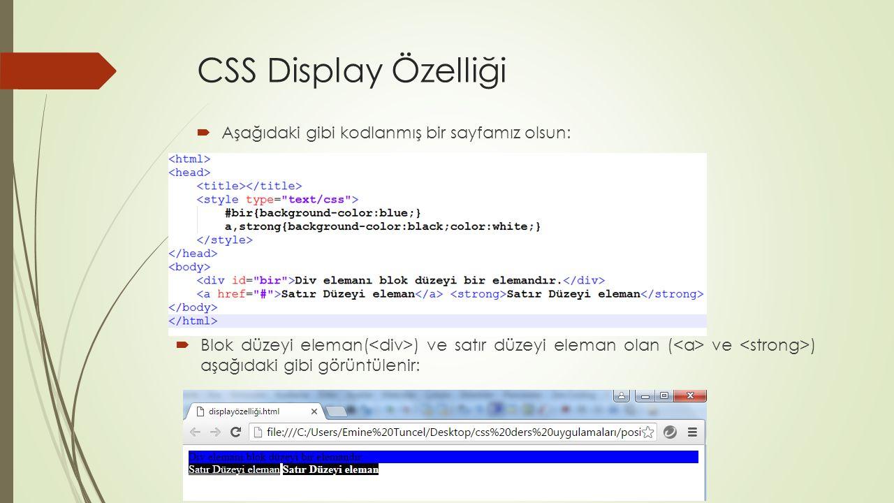 CSS Display Özelliği  Aşağıdaki gibi kodlanmış bir sayfamız olsun:  Blok düzeyi eleman( ) ve satır düzeyi eleman olan ( ve ) aşağıdaki gibi görüntül