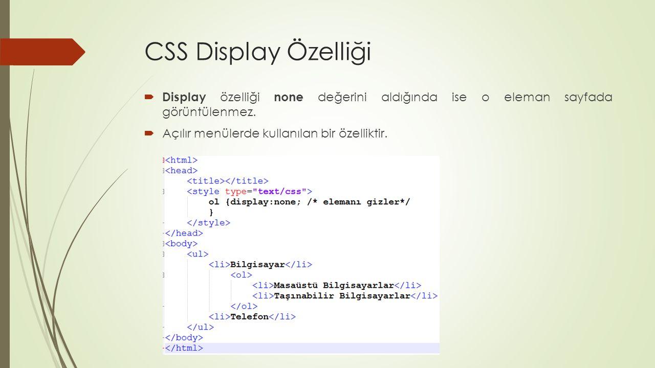 CSS Display Özelliği  Display özelliği none değerini aldığında ise o eleman sayfada görüntülenmez.  Açılır menülerde kullanılan bir özelliktir.