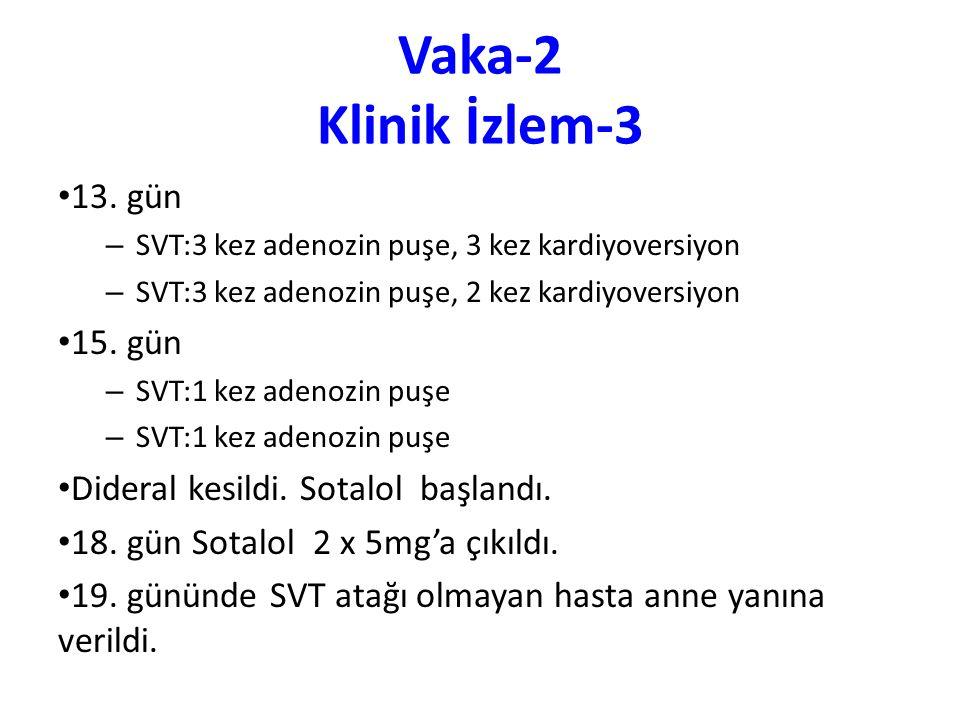 Vaka-2 Klinik İzlem-3 13. gün – SVT:3 kez adenozin puşe, 3 kez kardiyoversiyon – SVT:3 kez adenozin puşe, 2 kez kardiyoversiyon 15. gün – SVT:1 kez ad