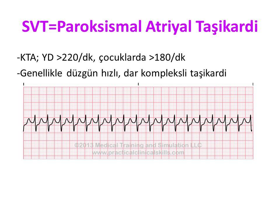 SVT=Paroksismal Atriyal Taşikardi -KTA; YD >220/dk, çocuklarda >180/dk -Genellikle düzgün hızlı, dar kompleksli taşikardi