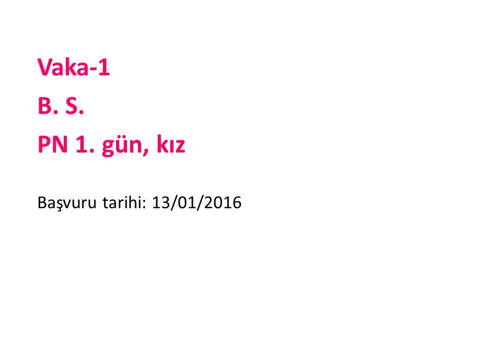 Vaka-1 B. S. PN 1. gün, kız Başvuru tarihi: 13/01/2016