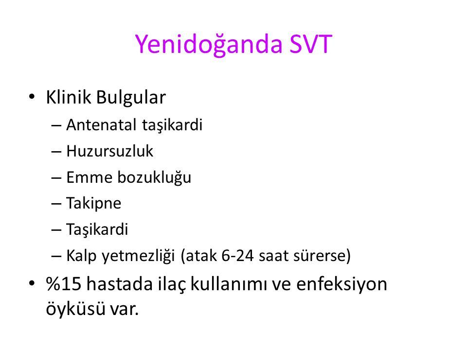 Yenidoğanda SVT Klinik Bulgular – Antenatal taşikardi – Huzursuzluk – Emme bozukluğu – Takipne – Taşikardi – Kalp yetmezliği (atak 6-24 saat sürerse) %15 hastada ilaç kullanımı ve enfeksiyon öyküsü var.