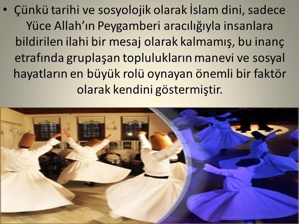 Çünkü tarihi ve sosyolojik olarak İslam dini, sadece Yüce Allah'ın Peygamberi aracılığıyla insanlara bildirilen ilahi bir mesaj olarak kalmamış, bu in