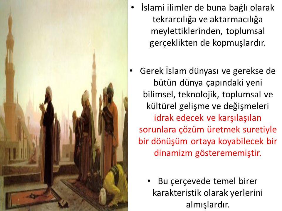 İslami ilimler de buna bağlı olarak tekrarcılığa ve aktarmacılığa meylettiklerinden, toplumsal gerçeklikten de kopmuşlardır.