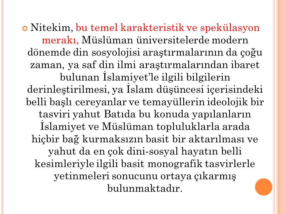 Nitekim, bu temel karakteristik ve spekülasyon merakı, Müslüman üniversitelerde modern dönemde din sosyolojisi araştırmalarının da çoğu zaman, ya saf