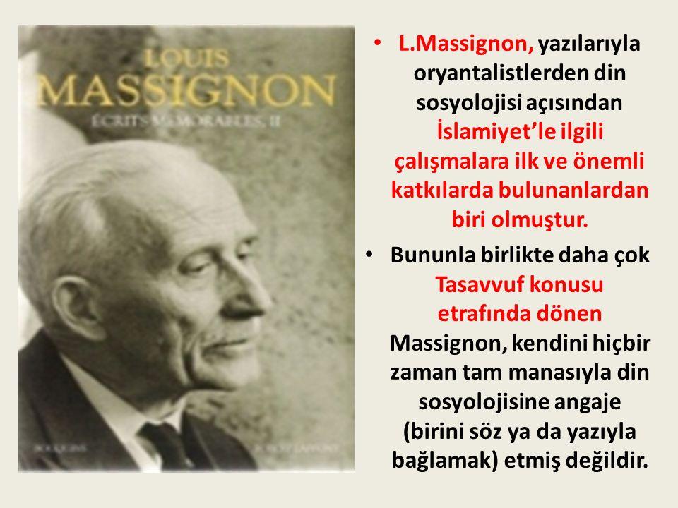 L.Massignon, yazılarıyla oryantalistlerden din sosyolojisi açısından İslamiyet'le ilgili çalışmalara ilk ve önemli katkılarda bulunanlardan biri olmuş