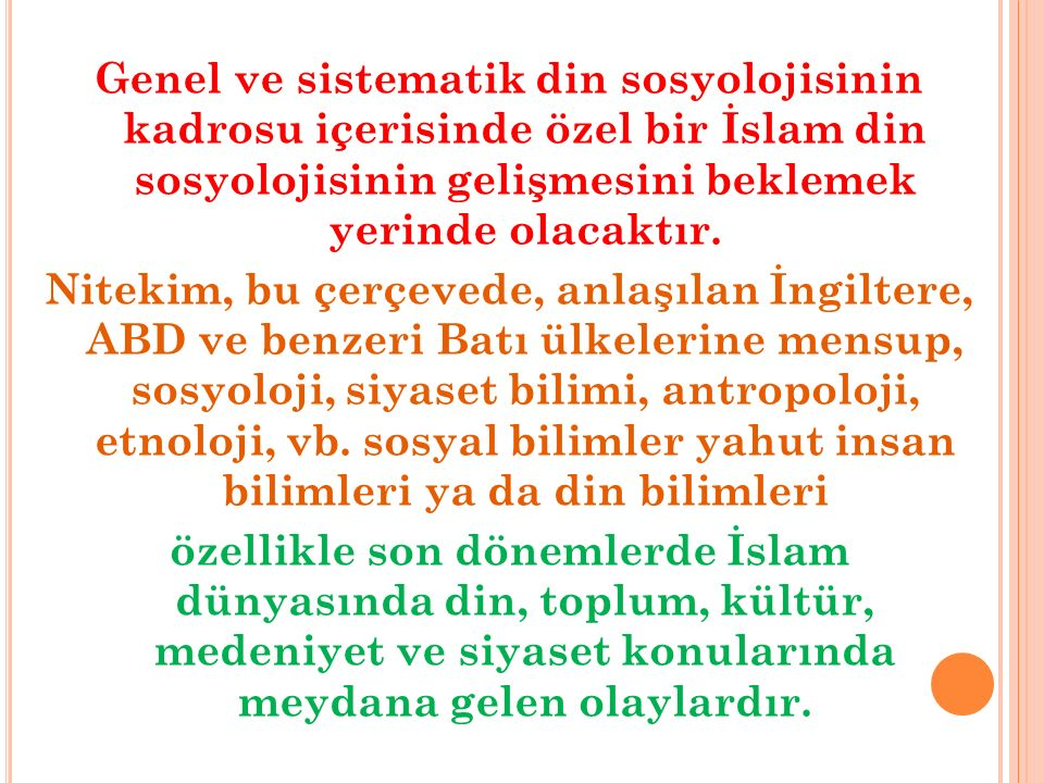 Genel ve sistematik din sosyolojisinin kadrosu içerisinde özel bir İslam din sosyolojisinin gelişmesini beklemek yerinde olacaktır. Nitekim, bu çerçev