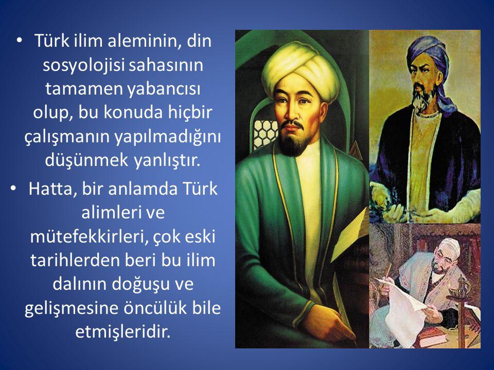 Türk ilim aleminin, din sosyolojisi sahasının tamamen yabancısı olup, bu konuda hiçbir çalışmanın yapılmadığını düşünmek yanlıştır.