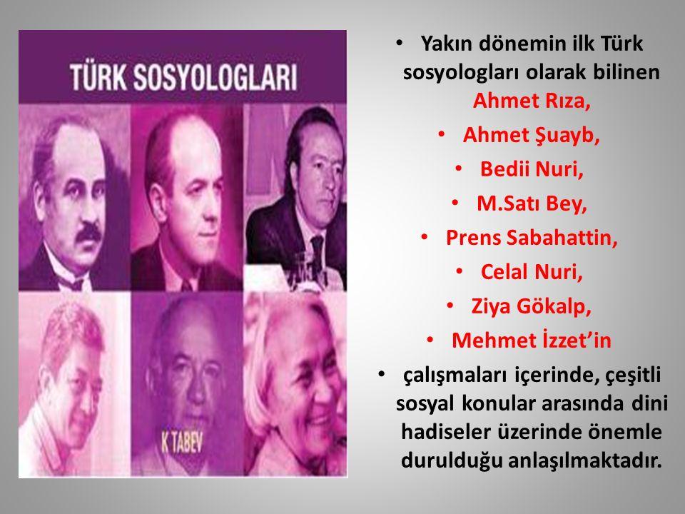 Yakın dönemin ilk Türk sosyologları olarak bilinen Ahmet Rıza, Ahmet Şuayb, Bedii Nuri, M.Satı Bey, Prens Sabahattin, Celal Nuri, Ziya Gökalp, Mehmet
