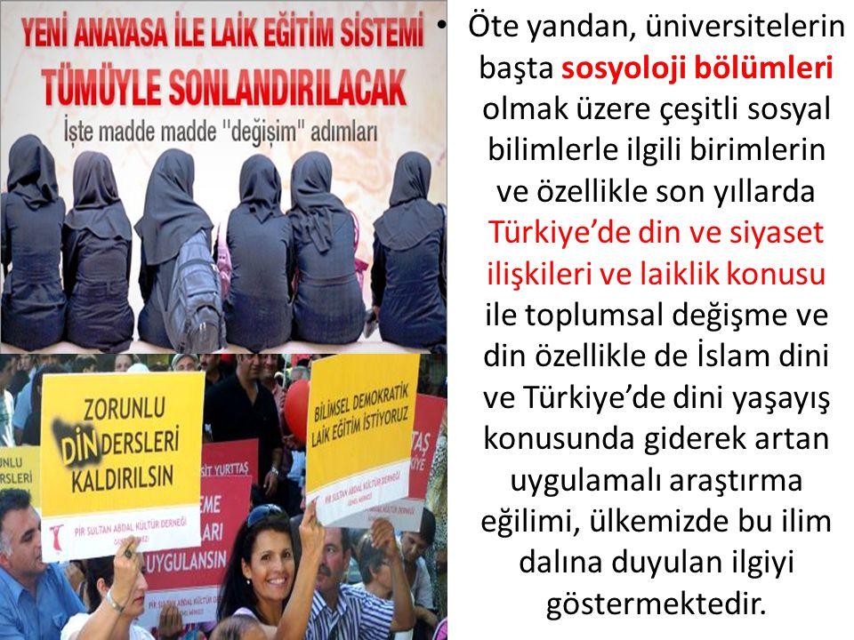 Öte yandan, üniversitelerin başta sosyoloji bölümleri olmak üzere çeşitli sosyal bilimlerle ilgili birimlerin ve özellikle son yıllarda Türkiye'de din