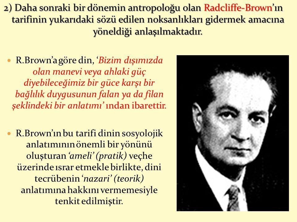 2) Daha sonraki bir dönemin antropoloğu olan Radcliffe-Brown'ın tarifinin yukarıdaki sözü edilen noksanlıkları gidermek amacına yöneldiği anlaşılmakta