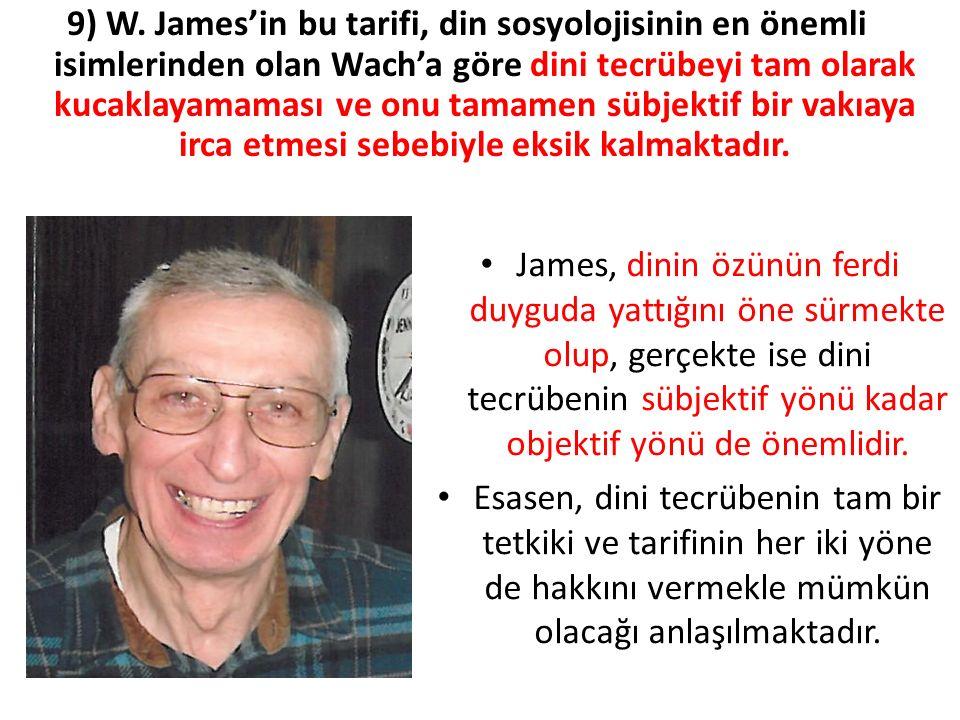 9) W. James'in bu tarifi, din sosyolojisinin en önemli isimlerinden olan Wach'a göre dini tecrübeyi tam olarak kucaklayamaması ve onu tamamen sübjekti