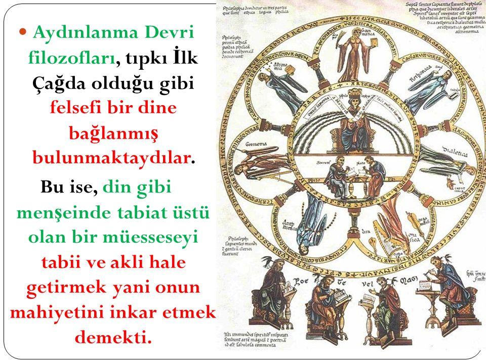 Aydınlanma Devri filozofları, tıpkı İ lk Ça ğ da oldu ğ u gibi felsefi bir dine ba ğ lanmı ş bulunmaktaydılar. Bu ise, din gibi men ş einde tabiat üst