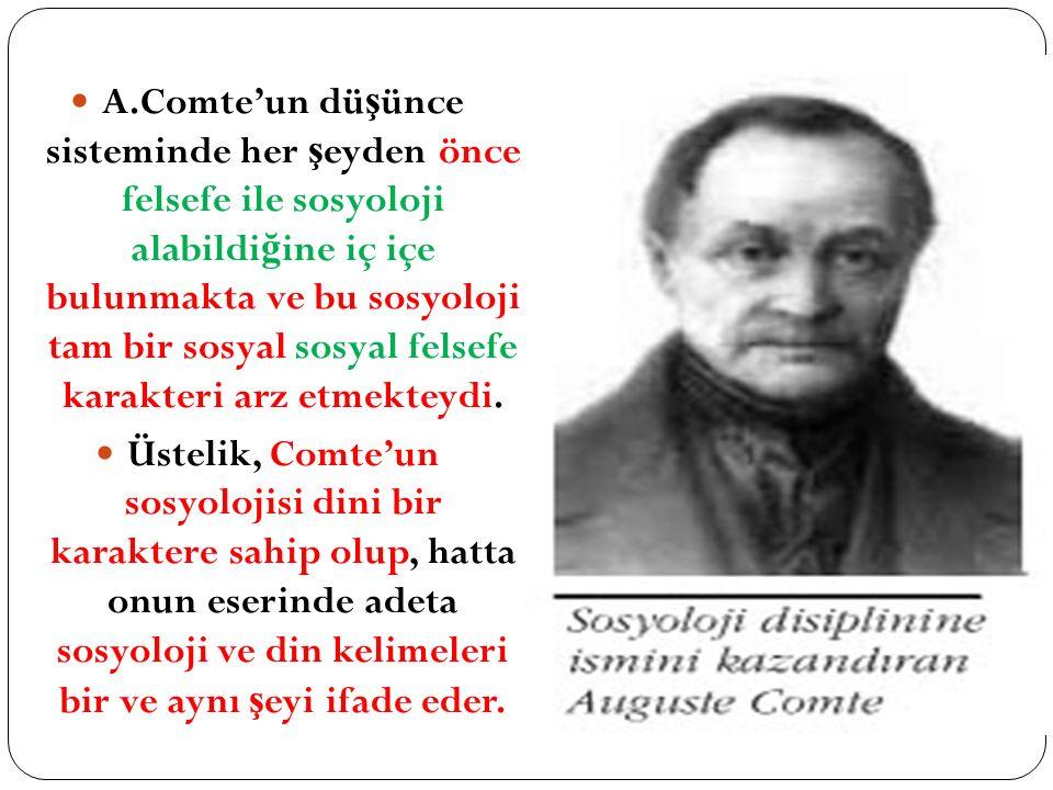 A.Comte'un dü ş ünce sisteminde her ş eyden önce felsefe ile sosyoloji alabildi ğ ine iç içe bulunmakta ve bu sosyoloji tam bir sosyal sosyal felsefe karakteri arz etmekteydi.