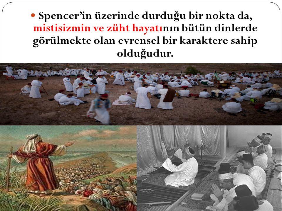 Spencer'in üzerinde durdu ğ u bir nokta da, mistisizmin ve züht hayatının bütün dinlerde görülmekte olan evrensel bir karaktere sahip oldu ğ udur.
