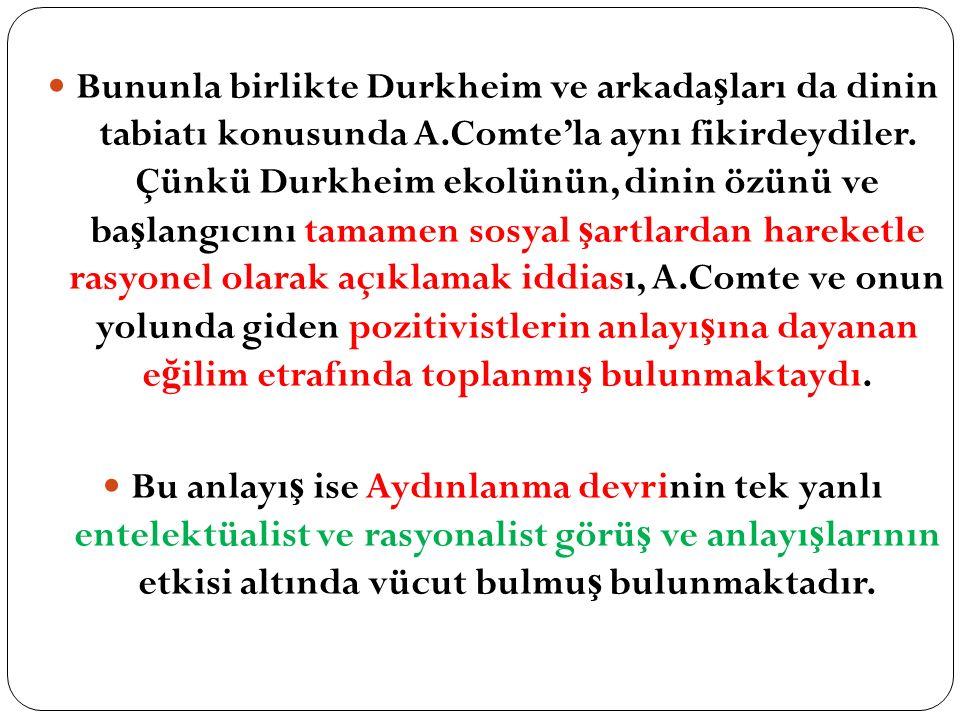 Bununla birlikte Durkheim ve arkada ş ları da dinin tabiatı konusunda A.Comte'la aynı fikirdeydiler.