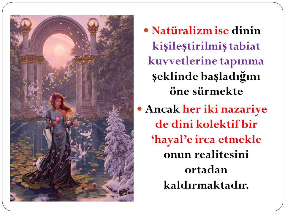Natüralizm ise dinin ki ş ile ş tirilmi ş tabiat kuvvetlerine tapınma ş eklinde ba ş ladı ğ ını öne sürmekte Ancak her iki nazariye de dini kolektif b