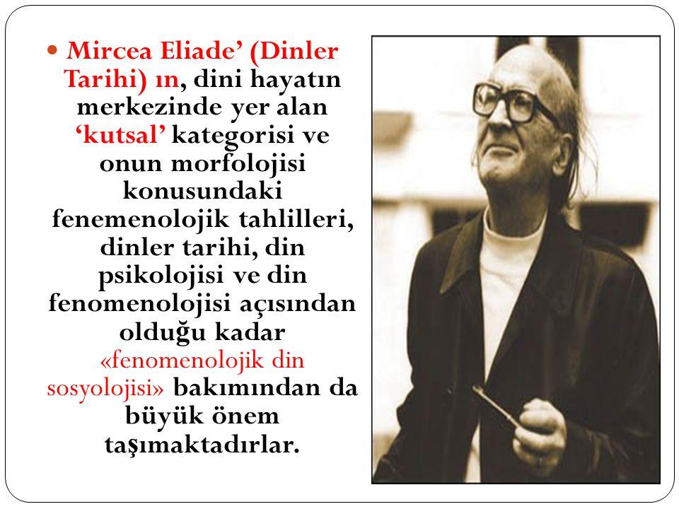 Mircea Eliade' (Dinler Tarihi) ın, dini hayatın merkezinde yer alan 'kutsal' kategorisi ve onun morfolojisi konusundaki fenemenolojik tahlilleri, dinl