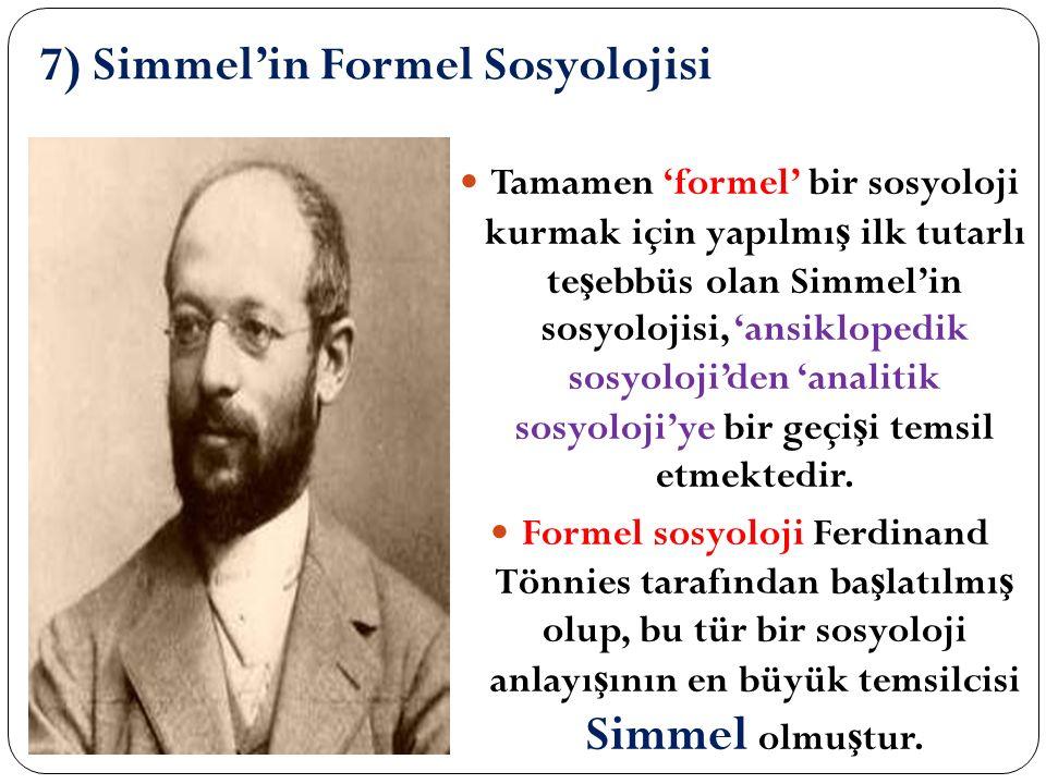 7) Simmel'in Formel Sosyolojisi Tamamen 'formel' bir sosyoloji kurmak için yapılmı ş ilk tutarlı te ş ebbüs olan Simmel'in sosyolojisi, 'ansiklopedik sosyoloji'den 'analitik sosyoloji'ye bir geçi ş i temsil etmektedir.