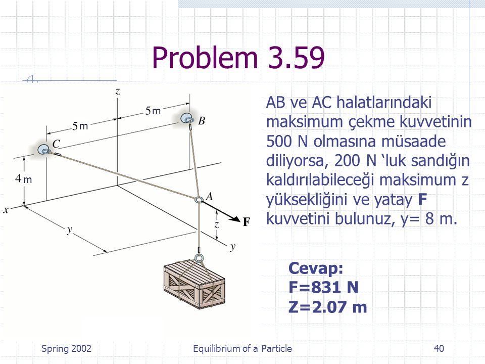 Spring 2002Equilibrium of a Particle40 Problem 3.59 AB ve AC halatlarındaki maksimum çekme kuvvetinin 500 N olmasına müsaade diliyorsa, 200 N 'luk san