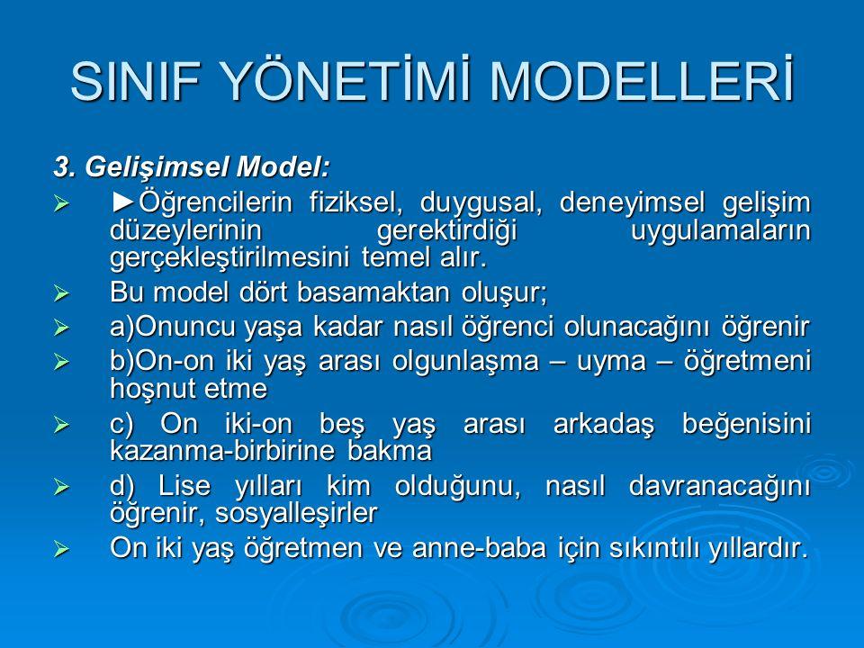 SINIF YÖNETİMİ MODELLERİ 3. Gelişimsel Model:  ►Öğrencilerin fiziksel, duygusal, deneyimsel gelişim düzeylerinin gerektirdiği uygulamaların gerçekleş