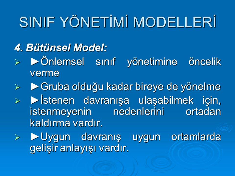 SINIF YÖNETİMİ MODELLERİ 4. Bütünsel Model:  ►Önlemsel sınıf yönetimine öncelik verme  ►Gruba olduğu kadar bireye de yönelme  ►İstenen davranışa ul
